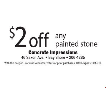$2 off any painted stone. With this coupon. Not valid with other offers or prior purchases. Offer expires 11/17/17.