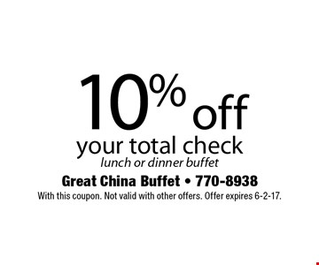 10% off your total check. Lunch or dinner buffet. With this coupon. Not valid with other offers. Offer expires 6-2-17.