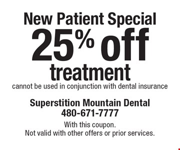 New Patient Special! 25% off treatment cannot be used in conjunction with dental insurance. With this coupon. Not valid with other offers or prior services.