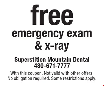 Free emergency exam & x-ray. With this coupon. Not valid with other offers. No obligation required. Some restrictions apply.