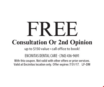 Free Consultation Or 2nd Opinion. Up to $150 value. Call office to book! With this coupon. Not valid with other offers or prior services. Valid at Encinitas location only. Offer expires 7/31/17. LF-DM