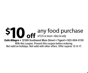 $10 off any food purchase of $35 or more, dine in only. With this coupon. Present this coupon before ordering. Not valid on holidays. Not valid with other offers. Offer expires 12-8-17.