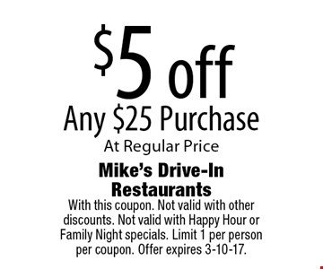 $5 off Any $25 Purchase At Regular Price. With this coupon. Not valid with other discounts. Not valid with Happy Hour or Family Night specials. Limit 1 per person per coupon. Offer expires 3-10-17.