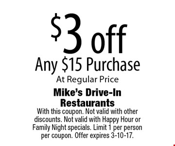 $3 off Any $15 Purchase At Regular Price. With this coupon. Not valid with other discounts. Not valid with Happy Hour or Family Night specials. Limit 1 per person per coupon. Offer expires 3-10-17.