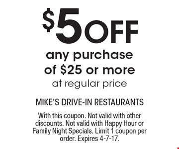 $5 Off any purchase of $25 or more at regular price. With this coupon. Not valid with other discounts. Not valid with Happy Hour or Family Night Specials. Limit 1 coupon per order. Expires 4-7-17.