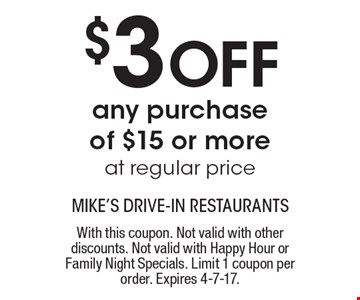 $3 Off any purchase of $15 or more at regular price. With this coupon. Not valid with other discounts. Not valid with Happy Hour or Family Night Specials. Limit 1 coupon per order. Expires 4-7-17.