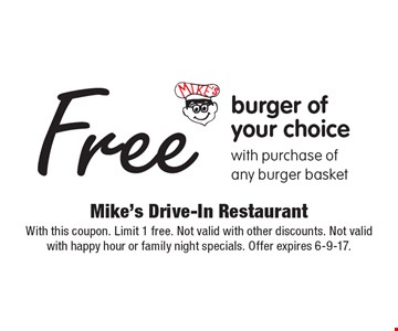 Free burger of your choice with purchase of any burger basket. With this coupon. Limit 1 free. Not valid with other discounts. Not valid with happy hour or family night specials. Offer expires 6-9-17.