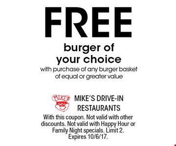 Free burger of your choice with purchase of any burger basket of equal or greater value. With this coupon. Not valid with other discounts. Not valid with Happy Hour or Family Night specials. Limit 2. Expires 10/6/17.