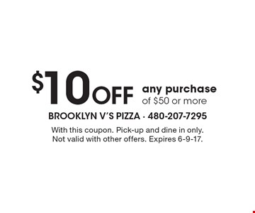 $10 off any purchase of $50 or more. With this coupon. Pick-up and dine in only. Not valid with other offers. Expires 6-9-17.