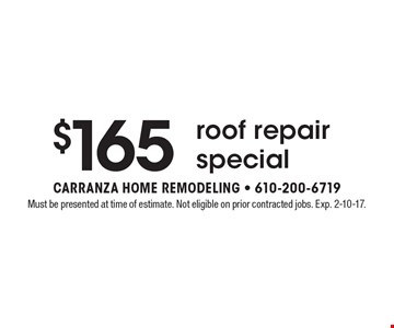 $165 roof repair special. Must be presented at time of estimate. Not eligible on prior contracted jobs. Exp. 2-10-17.