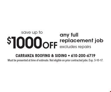 Save up to$1000 off any full replacement job excludes repairs. Must be presented at time of estimate. Not eligible on prior contracted jobs. Exp. 3-10-17.