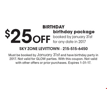 Birthday $25 off birthday package booked by january 31st for any date in 2017. Must be booked by January 31st and have birthday party in 2017. Not valid for GLOW parties. With this coupon. Not valid with other offers or prior purchases. Expires 1-31-17.