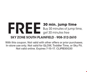 FREE 30 min. jump time. Buy 30 minutes of jump time, get 30 minutes free. With this coupon. Not valid with other offers or prior purchases. In-store use only. Not valid for GLOW, Toddler Time, or Sky Fit. Not valid online. Expires 7-15-17. CLIPB30G30