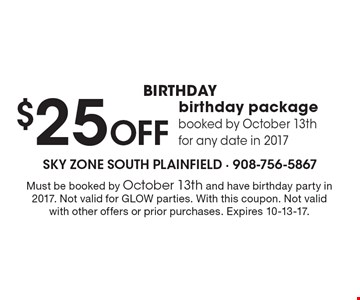 birthday $25 Off birthday package booked by October 13th for any date in 2017. Must be booked by October 13th and have birthday party in 2017. Not valid for GLOW parties. With this coupon. Not valid with other offers or prior purchases. Expires 10-13-17.