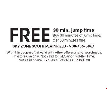 FREE 30 min. jump time. Buy 30 minutes of jump time, get 30 minutes free. With this coupon. Not valid with other offers or prior purchases. In-store use only. Not valid for GLOW or Toddler Time. Not valid online. Expires 10-13-17. CLIPB30G30