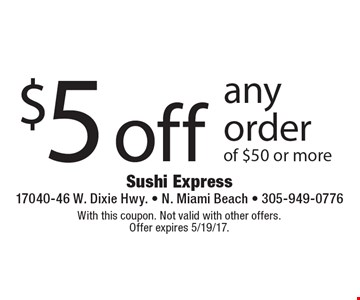 $5 off any order of $50 or more. With this coupon. Not valid with other offers. Offer expires 5/19/17.
