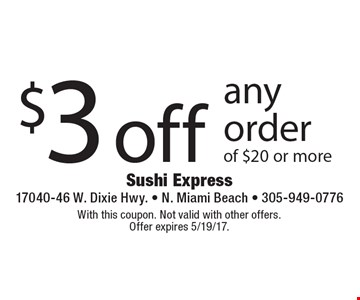 $3 off any order of $20 or more. With this coupon. Not valid with other offers. Offer expires 5/19/17.
