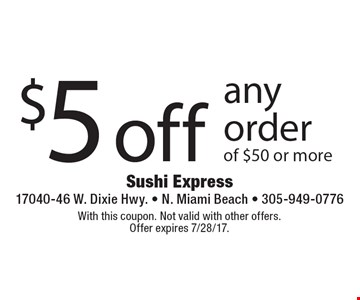 $5 off any order of $50 or more. With this coupon. Not valid with other offers. Offer expires 7/28/17.
