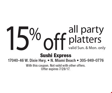 15% off all party platters. Valid Sun. & Mon. only. With this coupon. Not valid with other offers. Offer expires 7/28/17.