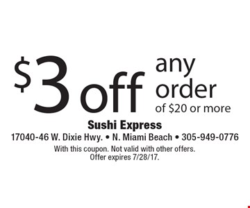 $3 off any order of $20 or more. With this coupon. Not valid with other offers. Offer expires 7/28/17.