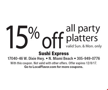 15% off all party platters valid Sun. & Mon. only. With this coupon. Not valid with other offers. Offer expires 12/8/17.Go to LocalFlavor.com for more coupons.