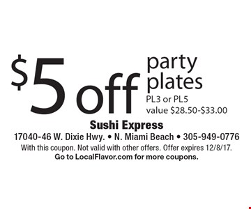 $5 off party plates PL3 or PL5 value $28.50-$33.00. With this coupon. Not valid with other offers. Offer expires 12/8/17.Go to LocalFlavor.com for more coupons.