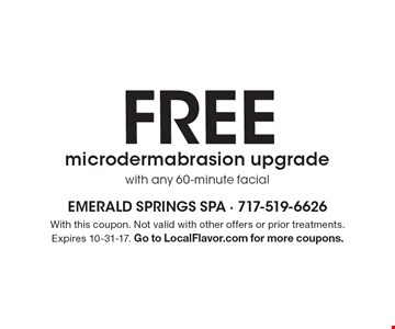 FREE microdermabrasion upgrade with any 60-minute facial. With this coupon. Not valid with other offers or prior treatments. Expires 10-31-17. Go to LocalFlavor.com for more coupons.