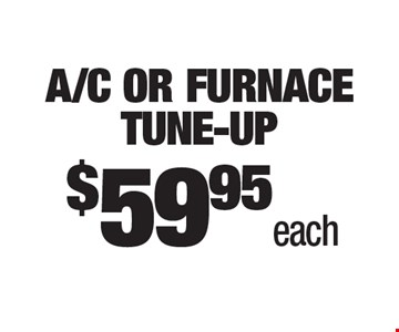 $59.95 each A/C or furnace Tune-Up.