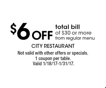 $6 Off total bill of $30 or more, from regular menu. Not valid with other offers or specials.1 coupon per table. Valid 1/18/17-1/31/17.