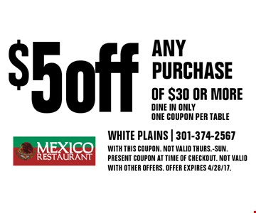 $5 off any purchase of $30 or more Dine in only one coupon per table. With this coupon. Not valid Thurs.-Sun. Present coupon at time of checkout. Not valid with other offers. Offer expires 4/28/17.
