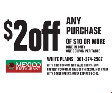$2 off ANY PURCHASE OF $10 OR MORE. Dine in only. One coupon per table. WITH THIS COUPON. Not valid Thurs.-Sun. Present coupon at time of checkout. NOT VALID WITH OTHER OFFERS. OFFER EXPIRES 6-2-17.