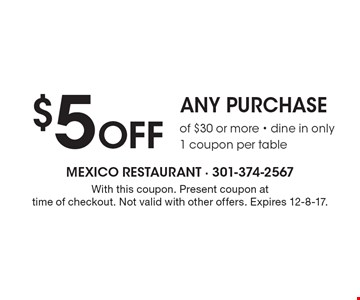 $5 Off any purchase of $30 or more. Dine in only. 1 coupon per table. With this coupon. Present coupon at time of checkout. Not valid with other offers. Expires 12-8-17.
