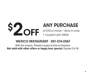 $2 Off any purchase of $10 or more. Dine in only. 1 coupon per table. With this coupon. Present coupon at time of checkout. Not valid with other offers or happy hour special. Expires 2-9-18.