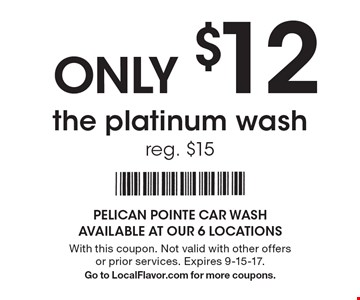 ONLY $12 the platinum wash. Reg. $15. With this coupon. Not valid with other offers or prior services. Expires 9-15-17. Go to LocalFlavor.com for more coupons.