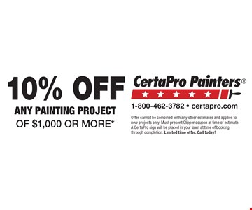10% off any painting project of $1,000 or more*. Offer cannot be combined with any other estimates and applies to new projects only. Must present Clipper coupon at time of estimate. A CertaPro sign will be placed in your lawn at time of booking through completion. Limited time offer. Call today!