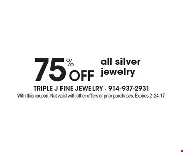 75% off all silver jewelry. With this coupon. Not valid with other offers or prior purchases. Expires 2-24-17.