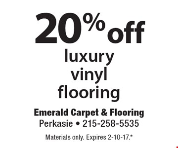 20% off luxury vinyl flooring. Materials only. Expires 2-10-17. All coupons must be given at time measure is set up. No coupons will be taken after quote is given. 1 coupon per customer. See store for details. While supplies last! With this coupon. Not valid with other offers or prior purchases.