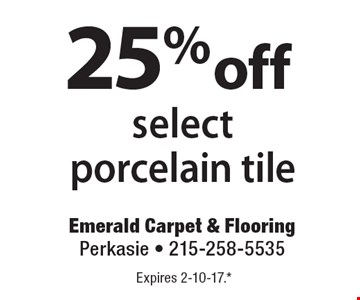25% off select porcelain tile. Expires 2-10-17. All coupons must be given at time measure is set up. No coupons will be taken after quote is given. 1 coupon per customer. See store for details. While supplies last! With this coupon. Not valid with other offers or prior purchases.