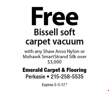 Free Bissell soft carpet vacuum with any Shaw Anso Nylon or Mohawk SmartStrand Silk over $3,000. Expires 5-5-17.* *All coupons must be given at time measure is set up. No coupons will be taken after quote is given. 1 coupon per customer. See store for details. While supplies last! With this coupon. Not valid with other offers or prior purchases.
