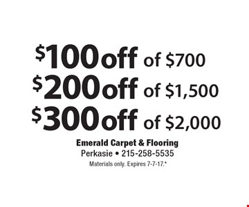 $300 off of $2,000 OR $200 off of $1,500 OR $100 off of $700. Materials only. Expires 7-7-17. *All coupons must be given at time measure is set up. No coupons will be taken after quote is given. 1 coupon per customer. See store for details. While supplies last! With this coupon. Not valid with other offers or prior purchases.