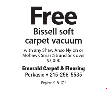 Free Bissell soft carpet vacuum with any Shaw Anso Nylon or Mohawk SmartStrand Silk over $3,000. Expires 9-8-17.* *All coupons must be given at time measure is set up. No coupons will be taken after quote is given. 1 coupon per customer. See store for details. While supplies last! With this coupon. Not valid with other offers or prior purchases.