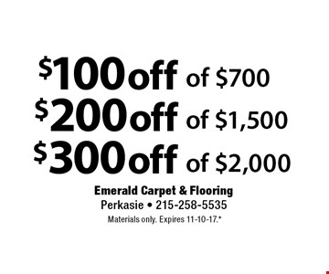 $100 off of $700, $200 off of $1,500, $300 off of $2,000. Materials only. Expires 11-10-17.* *All coupons must be given at time measure is set up. No coupons will be taken after quote is given. 1 coupon per customer. See store for details. While supplies last! With this coupon. Not valid with other offers or prior purchases.