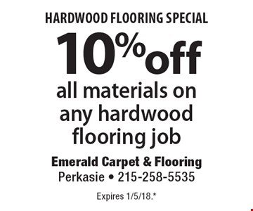 10%offall materials on any hardwood flooring job. Expires 1/5/18.* *All coupons must be given at time measure is set up. No coupons will be taken after quote is given. 1 coupon per customer. See store for details. While supplies last! With this coupon. Not valid with other offers or prior purchases.