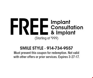 Free Implant Consultation & Implant (Starting at $999). Must present this coupon for redemption. Not valid with other offers or prior services. Expires 3-27-17.