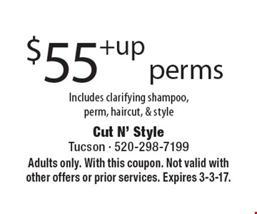 $55 +up perms. Includes clarifying shampoo, perm, haircut, & style. Adults only. With this coupon. Not valid with other offers or prior services. Expires 3-3-17.