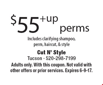 $55+up perms Includes clarifying shampoo, perm, haircut, & style. Adults only. With this coupon. Not valid with other offers or prior services. Expires 6-9-17.