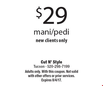 $29 mani/pedi new clients only. Adults only. With this coupon. Not valid with other offers or prior services. Expires 8/4/17.