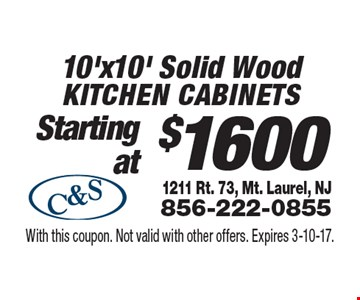 $1600 10'x10' Solid Wood Kitchen cabinets. With this coupon. Not valid with other offers. Expires 3-10-17.
