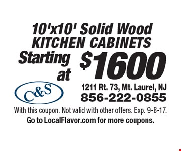 $1600 10'x10' Solid Wood Kitchen cabinets. With this coupon. Not valid with other offers. Exp. 9-8-17.Go to LocalFlavor.com for more coupons.