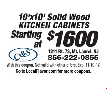 $1600 10'x10' Solid Wood Kitchen cabinets. With this coupon. Not valid with other offers. Exp. 11-10-17. Go to LocalFlavor.com for more coupons.